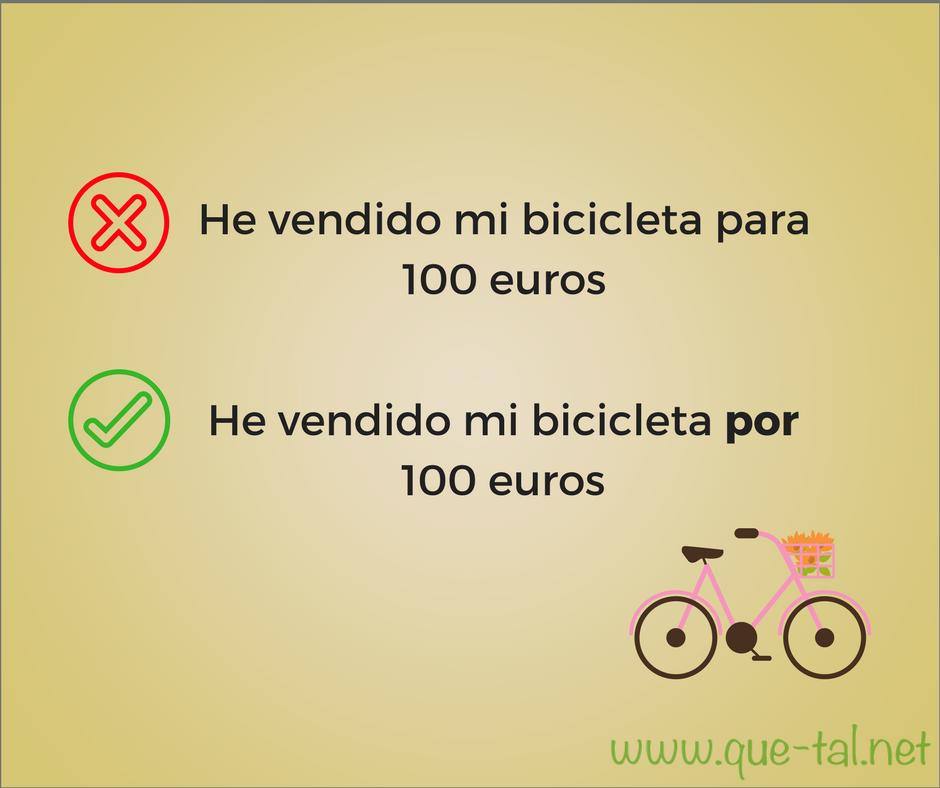 *He vendido mi bicicleta para 100 euros / He vendido mi bicicleta por 100 euros